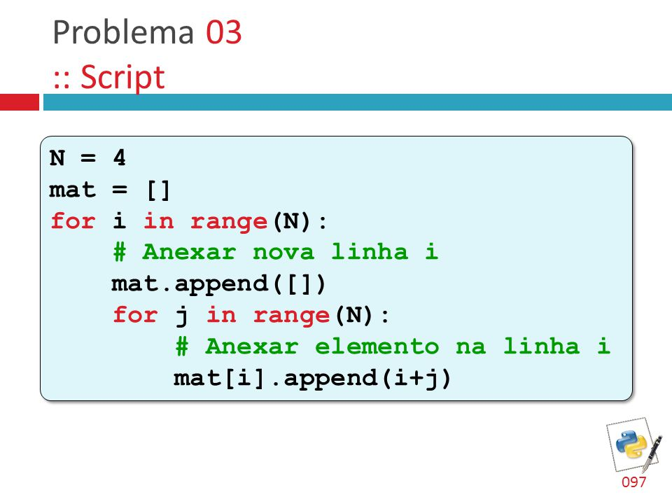 Problema 03 :: Script N = 4 mat = [] for i in range(N):